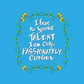 Quote by Albert Einstein: I have no special talents. I am only passionately curious.