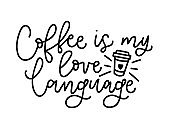 Coffee is my love language vector illustration. Modern calligraphy isolated on white background. Hand drawn coffee inspirational phrase.