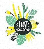 Vector illustration with tropical wild plants and stylish lettering - 'hot season'. Hand drawn tropic poster.