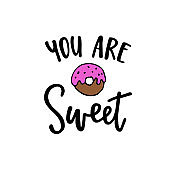 You are sweet, modern calligraphy poster, hand drawn ink lettering with hand drawn doughnut doodle sketch. Vector illustration