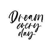 Dream every day phrase. Modern vector brush calligraphy. Isolated on white background.