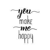 You make me happy - Handwritten inspirational and motivational quote  isolated on white. Lettering calligraphy phrase. Happy Valentine's Day.