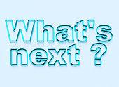 Whats Next?