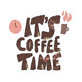 Its coffee time phrase. Hand drawn message.