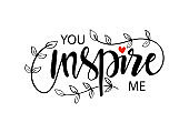 You inspire me. Motivational quote.