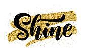 Shine. Hand drawn brush lettering word Vector illustration. Inspirational design for print on tee, card