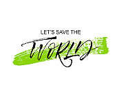Let's save the world phrase on green brush strok. Vector hand drawn brush style modern calligraphy.