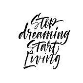 Stop dreaming start living handwritten vector lettering. Modern brush calligraphy.