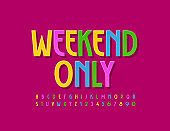 Vector colorful poster Weekend Only. Bright trendy Alphabet Letters and Numbers
