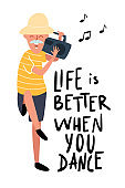 Dancing old man. Happy laughing man on the party with record player. Motivational music hand written quote. Life is better when you dance.  Funky flat cartoon style. Vector illustration.