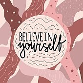 Abstract vector print design with lettering phrase. Believe in yourself.