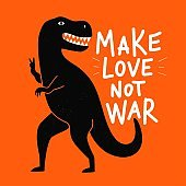 Vector illustration with black tyrannosaurus and letterinng phrase. Make love not war.