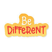 be different. sticker. feminine inspirational print vector illustration. Hand drawn lettering, inspire and motivational quote font for poster, t-shirt, bag, cups, card, flyer, badge