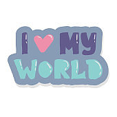 i love my world sticker lettering phrase quote. vector Hand drawn quote. Earth day concept. lettering phrase. Perfect design for greeting cards, posters, T-shirts, banners, print invitations