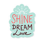 Shine dream love. sticker Inspirational quote phrase. Modern calligraphy, hand drawn word, rays. Lettering for web, poster, background, postcard, banner, Print on cup, bag, shirt, package