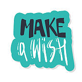 Make a wish . Sticker hand drawn typography. onbackground. Vector calligraphy lettering illustration quote