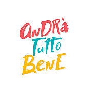Italian slogan everithing will be allright, andra tutto bene. lettering hand drawing vector illustration. Italy's inspiring message of hope