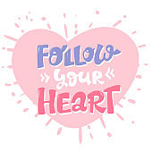 Follow your heart, pink inspirational card with hand drawn lettering, motivation quote on pink heart. isolated