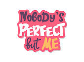 Nobody's perfect, but me. Modern brush calligraphy. Inspiration graphic design typography element. Vector illustration. Hand drawing