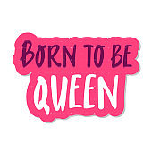 born to be Queen cute hand drawn lettering with for print design. sticker pink Vector illustration. black white. motivation inscription. Inspirational quote phrase