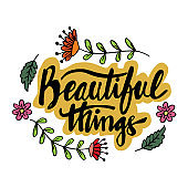Beautiful things hand lettering. Motivational quote.