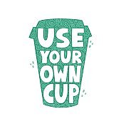 Use your own cup quote. Zero waste hand drawn vector lettering for poster, t shirt, banner, social media. Sustainable marketing concept.