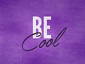 BE COOL on purple concrete wall , Inspirational and motivational lettering quote