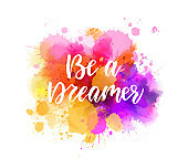 Be a dreamer - motivational lettering on watercolor splash