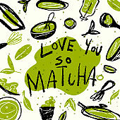 Matcha. Vector doodle illustration of matcha tea products with text Love you so Matcha. Japanese tea ceremony.