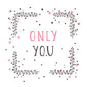 Vector hand drawn illustration of text ONLY YOU and floral rectangle frame.