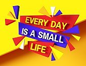 Every day is a small life. Inspiring motivation quote design. Personal philosophy positive creative banner. Raster typography poster concept illustration. Digital bitmap layout.