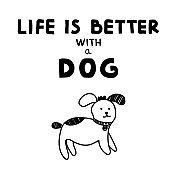 """Black and white vector illustration with lettering text """"Life is better with a dog"""" and funny cute puppy in doodle style."""