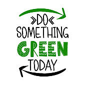 Do something green today -  text quotes and planet earth