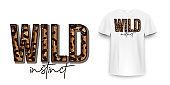 T-shirt design with leopard print. Slogan t-shirt with leopard pattern skin texture. Wild instinct, t shirt graphic print