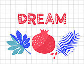 Dream word. Pomegranate and tropical palm leaves illustration on squared paper background. Inspirational lettering for cards, posters and stationary design