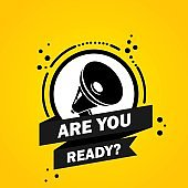 Megaphone with Are you ready speech bubble banner. Loudspeaker. Label for business, marketing and advertising. Vector on isolated background. EPS 10
