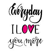 Everyday i love you more. Inspirational romantic lettering isolated on white background. Vector illustration for Valentines day greeting cards, posters, print on T-shirts and much more.