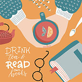 Top view female hands holding a Cup of tea. Table witj book, eyeglasses and teapot. .Cozy autumn concept in flat cartoon vector style. Lettering quote - Drink tea and read books.