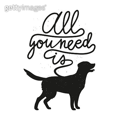 Vector illustration with retriever silhouette and lettering text - all you need is.