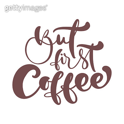 But first coffee Hand drawn calligraphy lettering text isolated on white. Vector phrase on the theme of coffee is handwritten for restaurant, cafe menu or banner, poster quote