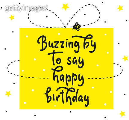 Buzzing by to say happy birthday - children's lettering with bee - baby shower modern brush calligraphy. Vector stock illustration Isolated on white background. Fun black text with yellow gift